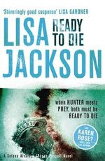 Ready to Die : When hunter meets prey, both must be willing to die... - Lisa Jackson