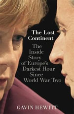 The Lost Continent : The Inside Story of Europe's Darkest Hour Since World War Two - Gavin Hewitt