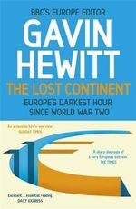 The Lost Continent : The BBC's Europe Editor on Europe's Darkest Hour Since World War Two - Gavin Hewitt