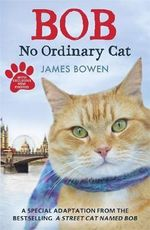 Bob : No Ordinary Cat - James Bowen