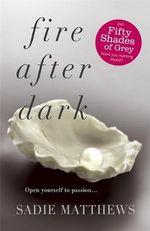 Fire After Dark : After Dark Series :  Book 1 - Sadie Matthews