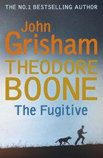 Theodore Boone: The Fugitive : Theodore Boone 5 - John Grisham
