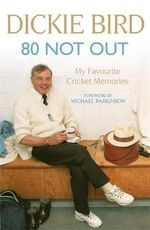 80 Not Out : My Favourite Cricket Memories - Dickie Bird
