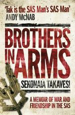 Brothers in Arms : A Memoir of War and Friendship in the SAS - Sekonaia Takavesi