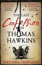 The Last Confession of Thomas Hawkins - Antonia Hodgson