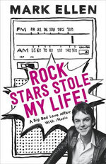 Rock Stars Stole My Life! : A Big Bad Love Affair With Music - Mark Ellen