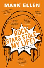 Rock Stars Stole my Life! : A Big Bad Love Affair with Music - Mark Ellen