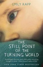 The Still Point of the Turning World : A Mother's Story - Emily Rapp