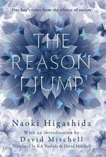 The Reason I Jump : One Boy's Voice from the Silence of Autism - Naoki Higashida