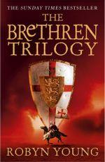 The Brethren Trilogy : Brethren, Crusade, Requiem - Robyn Young