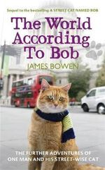 The World According to Bob : The Further Adventures of One Man and His Street-wise Cat - James Bowen