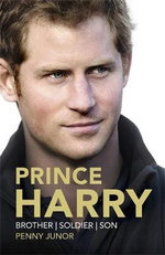 Prince Harry : Brother, Soldier, Son - Penny Junor
