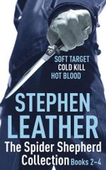 The Spider Shepherd Collection 2-4 : Soft Target, Cold Kill, Hot Blood - Stephen Leather