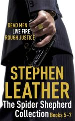 The Spider Shepherd Collection 5-7 : Dead Men, Live Fire, Rough Justice - Stephen Leather