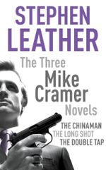 The Three Mike Cramer Novels : The Chinaman, The Long Shot, The Double Tap - Stephen Leather