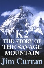 K2 : The Story Of The Savage Mountain - Jim Curran