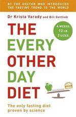 The Every Other Day Diet - Krista Varady