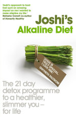 Joshi's Alkaline Diet : The 21-day Detox Programme to a Healthier, Slimmer You - for Life - Nish Joshi