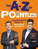 The A-Z of Pointless : A Brain-Teasing Bumper Book of Over 100 Questions and Trivia - Alexander Armstrong
