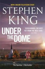 Under the Dome : Now A Major Television Event - Stephen King