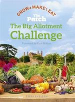 The Big Allotment Challenge : The Patch - Grow Make Eat - Tessa Evelegh