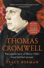 Thomas Cromwell : The Untold Story of Henry VIII's Most Faithful Servant - Tracy Borman