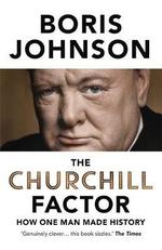 The Churchill Factor : How One Man Made History - Boris Johnson