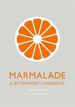 Marmalade : A Bittersweet Cookbook - Sarah Randell