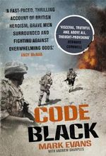 Code Black : Cut off and Facing Overwhelming Odds: The Siege of Nad Ali - Mark Evans