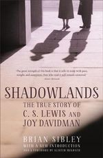 Shadowlands : The True Story of C S Lewis and Joy Davidman - Brian Sibley