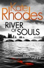 River of Souls : Alice Quentin Series : Book 4 - Kate Rhodes