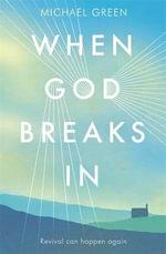When God Breaks in : Revival Can Happen Again - Michael Green