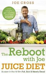 The Reboot with Joe Juice Diet - Lose weight, get healthy and feel amazing : As seen in the hit film 'Fat, Sick & Nearly Dead' - Joe Cross