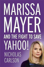Marissa Mayer and the Fight to Save Yahoo - Nicholas Carlson