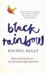 Black Rainbow : How Words Healed Me: My Journey Through Depression - Rachel Kelly