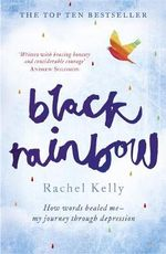 Black Rainbow : How Words Healed Me: My Journey Through Depression - Rachel Kelly