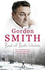 The Best of Both Worlds : The autobiography of the world's greatest living medium - Gordon Smith