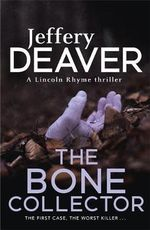 The Bone Collector  : Lincoln Rhyme : Book 1 (Sequel, The Skin Collector, coming soon) - Jeffery Deaver