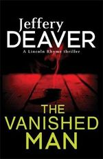 The Vanished Man : Lincoln Rhyme : Book 5 - Jeffery Deaver