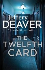 The Twelfth Card : Lincoln Rhyme : Book 6 - Jeffery Deaver