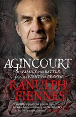 Agincourt : My Family, the Battle and the Fight for France - Sir Ranulph Fiennes