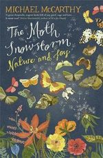 The Moth Snowstorm : Nature and Joy - Michael McCarthy