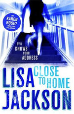 Close to Home : Evil Knows Your Address - Lisa Jackson