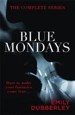 Blue Mondays : The Complete Series - Emily Dubberley