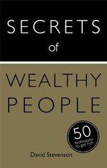 Secrets of Wealthy People : 50 Techniques to Get Rich - David Stevenson