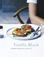 Vanilla Black : Fresh Flavours for Your Vegetarian Kitchen - Andrew Dargue