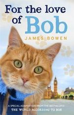 For the Love of Bob - James Bowen
