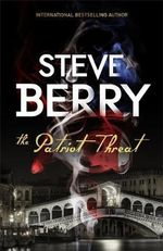 The Patriot Threat : Cotton Malone Series : Book 10 - Steve Berry