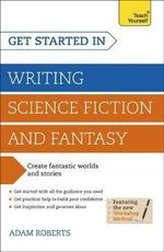 Get Started In : Writing Science Fiction and Fantasy : Teach Yourself - Adam Roberts
