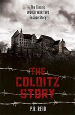 The Colditz Story - Major P. R. Reid